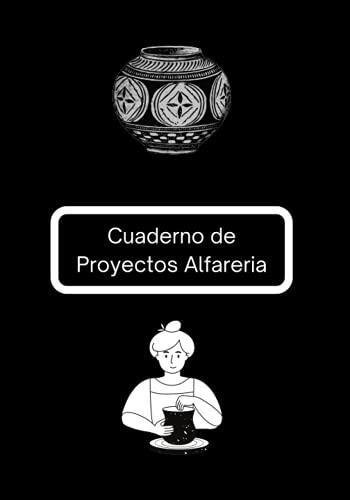 Cuaderno de Proyectos Alfareria: Diario de alfarería con páginas de proyectos para rellenar   Cuaderno de Proyectos Alfareria para completar