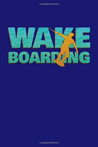Wake Boarding: Wakeboarding Journal, Wakeskating Notebook Note-Taking Planner Book, Present