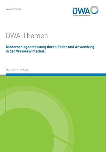 Niederschlagserfassung durch Radar und Anwendung in der Wasserwirtschaft: DWA-Themen T2/2017