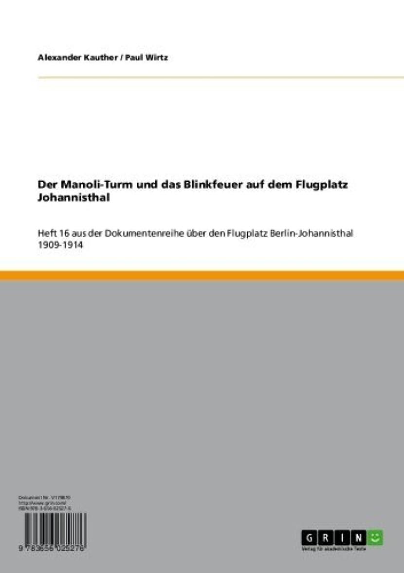 行方不明ファイアル農場Der Manoli-Turm und das Blinkfeuer auf dem Flugplatz Johannisthal: Heft 16 aus der Dokumentenreihe über den Flugplatz Berlin-Johannisthal 1909-1914 (German Edition)