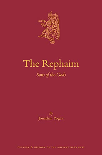 The Rephaim Sons of the Gods (Culture and History of the Ancient Near East)