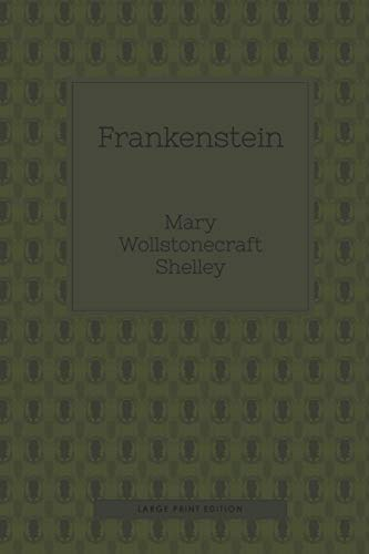 Frankenstein (Large Print): or, The modern Prometheus
