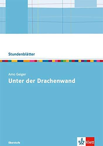 Arno Geiger: Unter der Drachenwand: Oberstufe Kopiervorlagen mit Downloadpaket (Stundenblätter Deutsch)