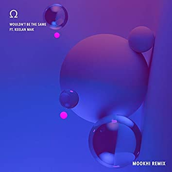 Wouldn't Be The Same (feat. Keelan Mak) [Mookhi Remix]