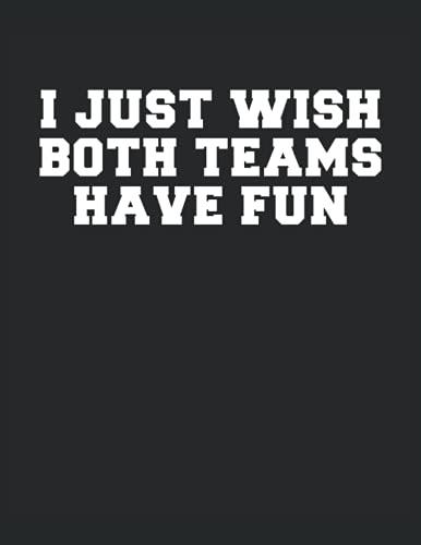 I Just Wish Both Teams Have Fun - Sólo deseo que ambos equipos se diviertan: Cuaderno   Cuadriculado   A cuadros, Carta (21,59 x 27,94 cm), 120 páginas, papel crema, cubierta mate