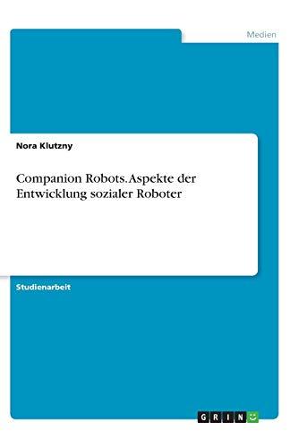Companion Robots. Aspekte der Entwicklung sozialer Roboter