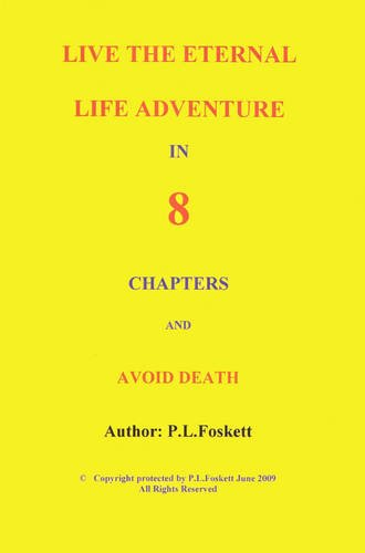 Book: Live the Eternal Life Adventure in 8 Chapters and Avoid Death by Paul Leonard Foskett