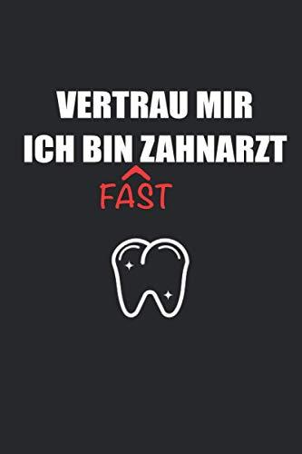 Vertrau Mir Ich Bin Fast Zahnarzt Notizbuch: DIN A5 Notizbuch Liniert 120 Seiten - Zahnarzt Zahnärztin Zahnmediziner Notizbuch Tagebuch Journal To Do ... Studenten Erstsemester Medizin Geschenk