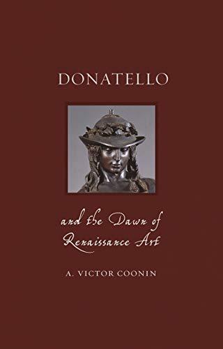 Donatello and the Dawn of Renaissance Art (Renaissance Lives)
