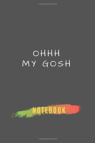 oh my gosh: Blank and favourite Notebook for daily use with 6*9 size 105 empty lined pages | Daily journal and activity book for all generation