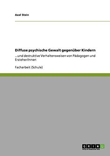 Diffuse psychische Gewalt gegenüber Kindern: ...und destruktive Verhaltensweisen von Pädagogen und Erzieher/Innen