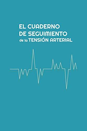 El cuaderno de seguimiento de la presión arterial: El cuaderno para registrar y monitorear diariamente tu presión arterial.