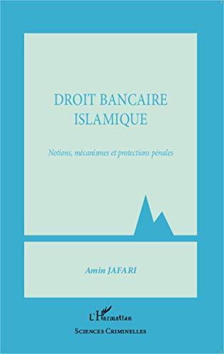 Droit bancaire islamique: Notions, mécanismes et protections pénales