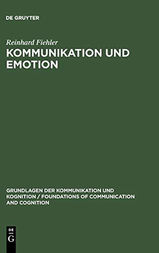 Kommunikation und Emotion: Theoretische und empirische Untersuchungen zur Rolle von Emotionen in der verbalen Interaktion (Grundlagen der ... / Foundations of Communication and Cognition)