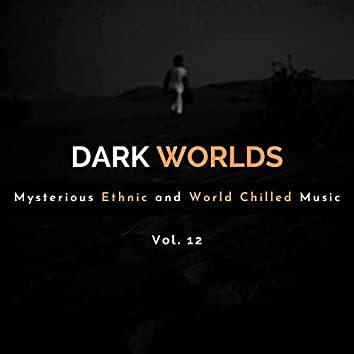 Dark Worlds - Mysterious Ethnic And World Chilled Music Vol. 12