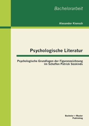 Psychologische Literatur: Psychologische Grundlagen Der Figurenzeichnung Im Schaffen Patrick Süskinds