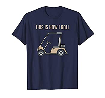This is How I Roll Golf Cart Funny Golfers T-Shirt