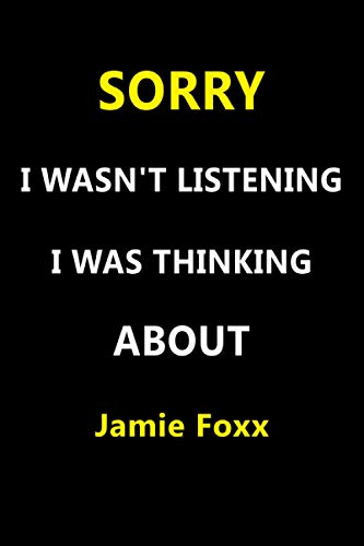 Sorry I Wasn't Listening I Was Thinking About Jamie Foxx: Unique Personalized Notebook, Perfect Gift For Jamie Foxx, 120 Lined Pages, 6x9''