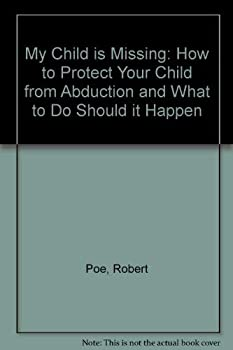 My Child Is Missing/How to Protect Your Child from Abduction and What to Do Should It Happen 0961491442 Book Cover
