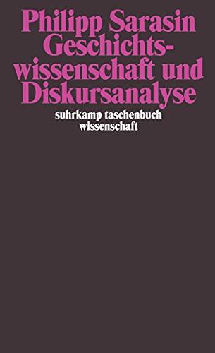 Geschichtswissenschaft und Diskursanalyse (suhrkamp taschenbuch wissenschaft)