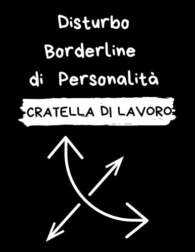 Disturbo Borderline di Personalità Cartella di Lavoro: Diario Per la Terapia Cognitivo Comportamentale Per il Disturbo Borderline di Personalità