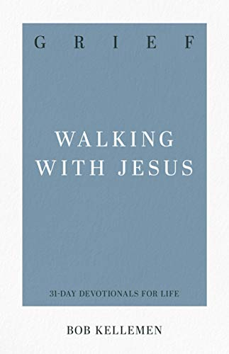 Grief: Walking with Jesus (31-Day Devotionals for Life)