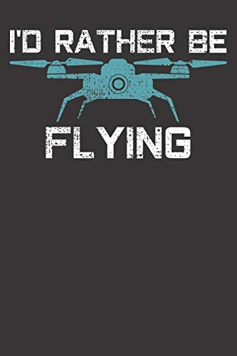 Notebook: Drone Drones I'd Rather Be Flying Dot Grid 6x9 120 Pages Journal