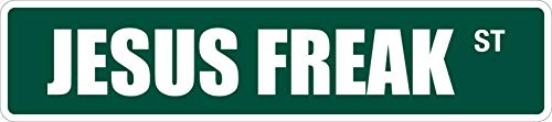 """Jesus Freak Metal Novelty Street Sign Vintage Aluminum Metal Signs Tin Plaques Wall Poster for Garage Man Cave Beer Cafee Bar Pub Club Shop Outdoor Home Decor 4"""" x 18"""""""