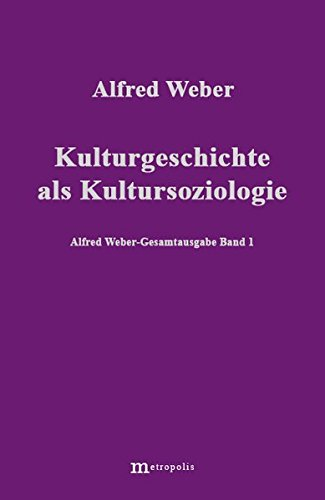 Alfred Weber Gesamtausgabe: Gesamtausgabe, 10 Bde., Bd.1, Kulturgeschichte als Kultursoziologie