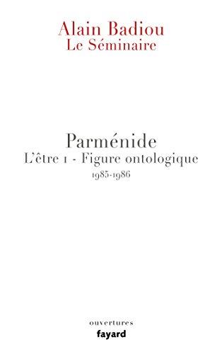 Parménide L'être 1 - Figure ontologique : Le séminaire 1985-1986