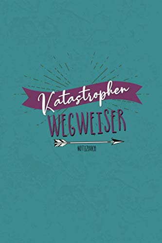 Notizbuch - Katastrophen Wegweiser: Sprüche Notizbuch A5 Punktraster | Notizheft | Tagebuch | Journal | Geschenk Weihnachten Geburtstag | 120 Seiten