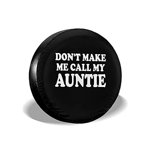 Lawenp Don't Make Me Call My Auntie Cubierta de neumático de Repuesto Ajuste Universal para Camiones RVs Trailer 14 15 16 Rueda de 17 Pulgadas