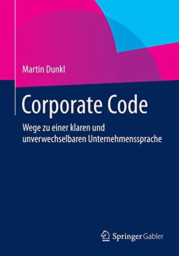Corporate Code: Wege zu einer klaren und unverwechselbaren Unternehmenssprache
