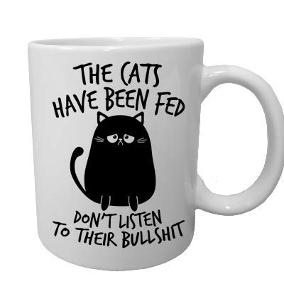 Cats Have Been Fed Don't Listen Funny Cat Mug 15 Ounce White Ceramic Coffee Mug - Funny Cat Lover Mug