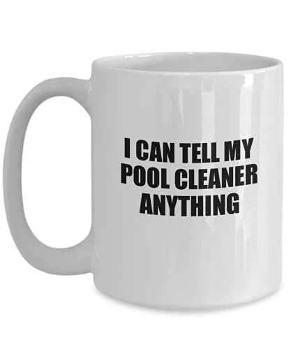 I Can Tell My Pool Cleaner Anything Mug Cute Confidant Gift Best Love Quote Warmth Saying Coffee Tea Cup Large 15 Oz