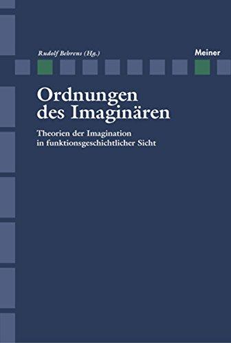 Ordnung des Imaginären: Theorien des Imaginären in funktionsgeschichtlicher Sicht (Zeitschrift für Ästhetik und Allgemeine Kunstwissenschaft, Sonderhefte)