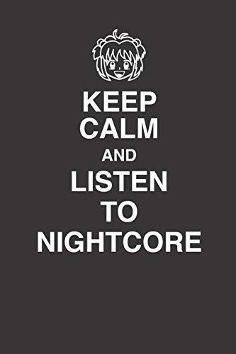 Keep Calm And Listen To Nightcore 120 Page Notebook Lined Journal For Lovers Of Nightcore Anime Music