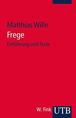 Frege: Einführung und Texte (Studium Philosophie, Band 3849)