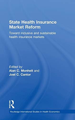 State Health Insurance Market Reform: Toward Inclusive and Sustainable Health Insurance Markets (ROUTLEDGE INTERNATIONAL STUDIES IN HEALTH ECONOMICS, 2, Band 2)
