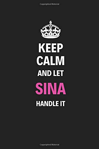 Keep Calm And Let Sina Handle It: Blank Pages Notebook Journal Diary, High Quality, Gift For Women, Cool For Family, Friends And Loved Ones, Perfect For Special Occasion
