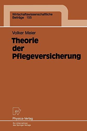 Theorie der Pflegeversicherung (Wirtschaftswissenschaftliche Beiträge Bd. 155) (Wirtschaftswissenschaftliche Beiträge, 155, Band 155)