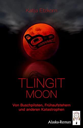 Tlingit Moon: Von Buschpiloten, Frühaufstehern und anderen Katastrophen