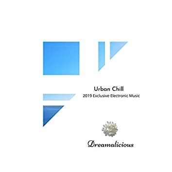 Urban Chill - 2019 Exclusive Electronic Music