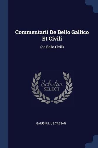 COMMENTARII DE BELLO GALLICO E: (de Bello Civili)