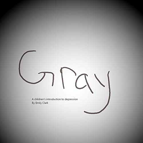 Gray: A children's introduction to depression (English Edition)