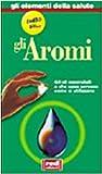 Gli aromi. Gli olii essenziali: a che cosa servono, come si utilizzano