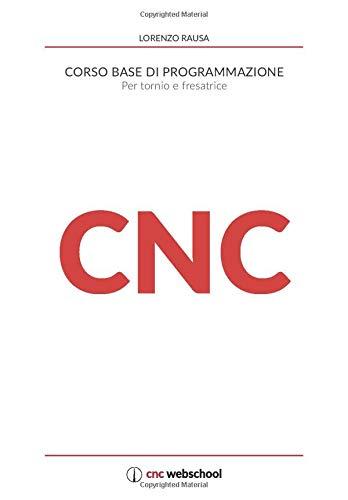 CNC Corso base di programmazione: Per tornio e fresa