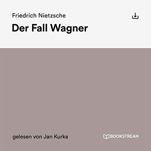 Der Fall Wagner                   By:                                                                                                                                 Friedrich Nietzsche                               Narrated by:                                                                                                                                 Jan Kurka                      Length: 1 hr and 27 mins     Not rated yet     Overall 0.0