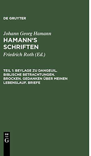 Johann Georg Hamann: Hamann's Schriften: Beylage zu Dangeuil. Biblische Betrachtungen. Brocken. Gedanken über meinen Lebenslauf. Briefe
