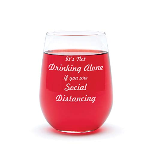 Funny Wine Glass- 'It's Not Drinking Alone if You are Social Distancing' Permanently Engraved- Stay At Home Gift- 17 Oz